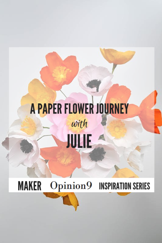 A Paper Flower Journey with Julie via www..opinion9.com