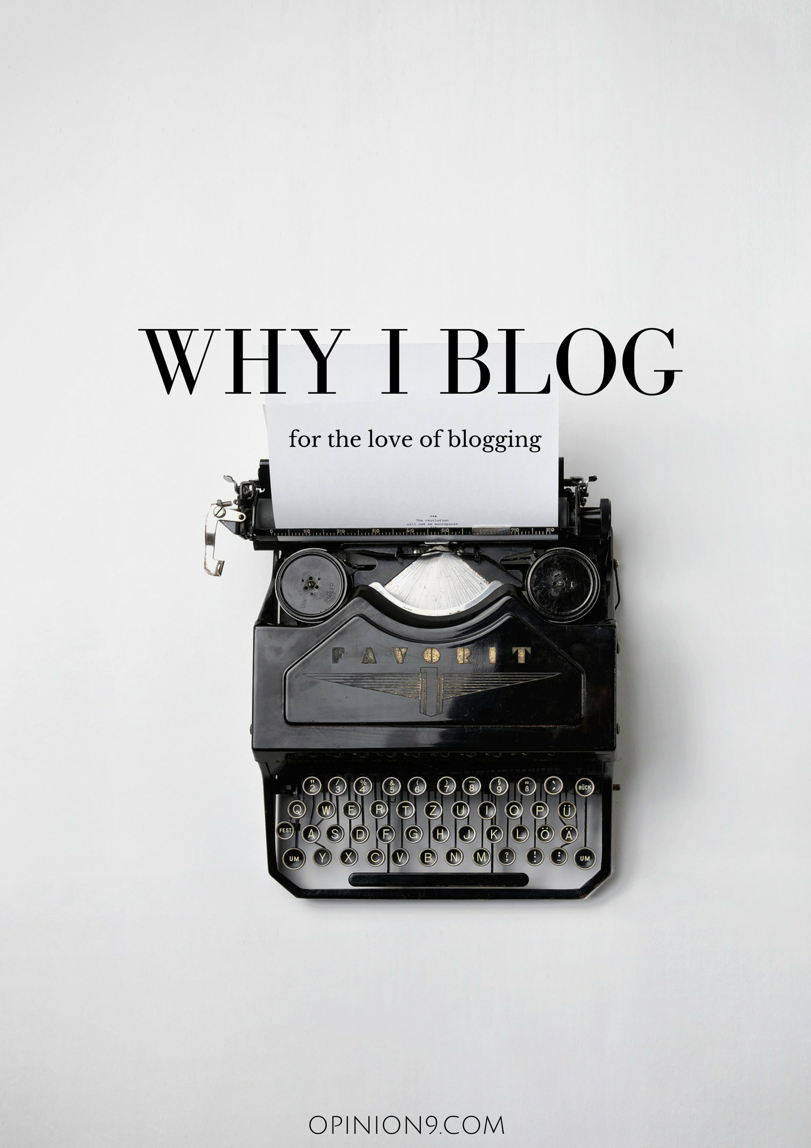 Why I blog: For the love of Blogging via Opinion9.com