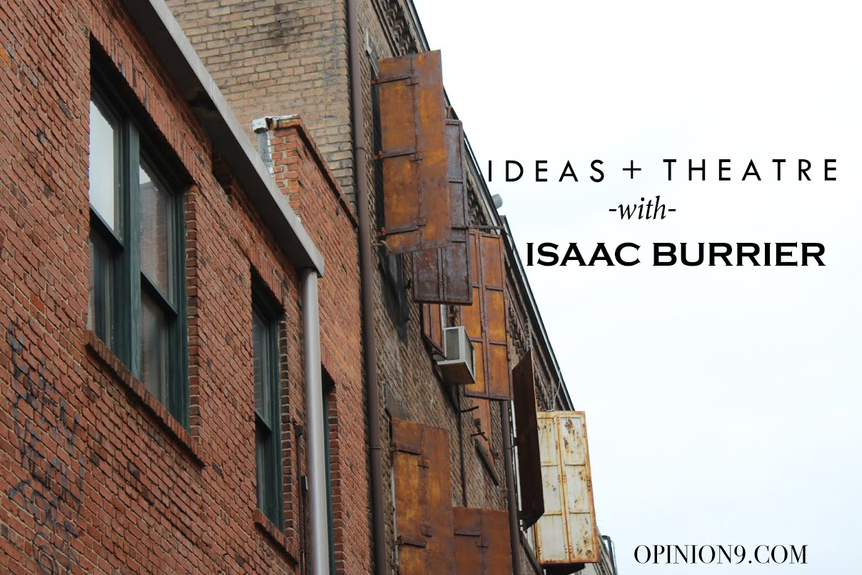 Ideas + Theatre with Isaac Burrier - an interview via Opinion9.com